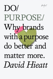 Do Purpose : Why Brands with a Purpose Do Better and Matter More, Paperback