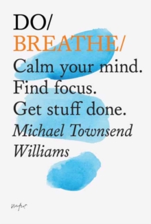 Do Breathe : Clear Your Head. Find Focus. Get Stuff Done., Paperback