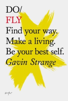 Do Fly : Find Your Way. Make a Living. be Your Best Self., Paperback