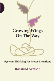 Growing Wings on the Way : Systems Thinking for Messy Situations, Paperback Book