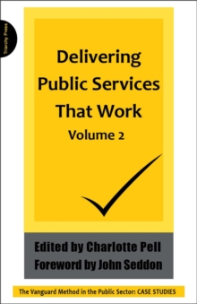Delivering Public Services That  Work : The Vanguard Method in the Public Sector: Case Studies v. 2, Paperback