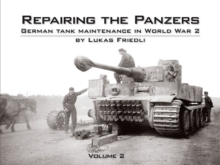 Repairing the Panzers : German Tank Maintenance in World War 2 Volume 2, Hardback Book