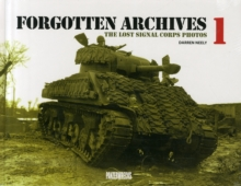 Forgotten Archives: The Lost Signal Corps Photos : 1, Hardback