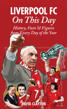 Liverpool FC On This Day : History, Facts & Figures from Every Day of the Year, Hardback
