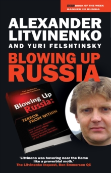 Blowing Up Russia : The Secret Plot to Bring Back KGB Power, Paperback