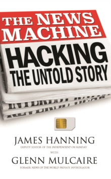 The News Machine : Hacking: The Untold Story, Paperback
