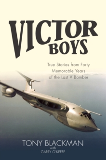 Victor Boys : True Stories from 40 Memorable Years of the Last V Bomber, Hardback