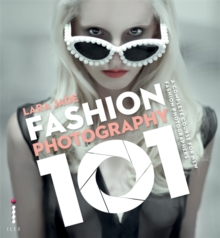 Fashion Photography 101 : A Complete Course for the New Fashion Photographers, Paperback