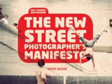 The New Street Photographer's Manifesto : Any Camera, Anywh, Paperback Book