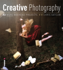 Creative Photography : 52 More Weekend Projects, Paperback