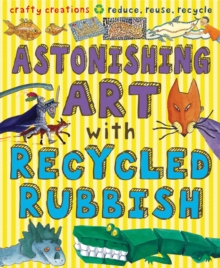 Astonishing Art with Recycled Rubbish, Paperback