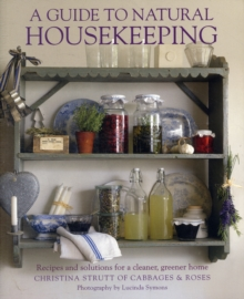 A Guide to Natural Housekeeping : Recipes and Solutions for a Cleaner, Greener Home, Paperback
