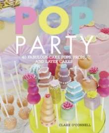 Pop Party : 35 Fabulous Cake Pops, Props and Layer Cakes, Hardback
