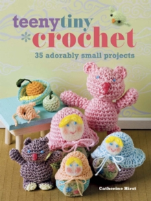Teeny, Tiny Crochet : 35 Adorably Small Projects, Paperback