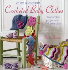 Cute and Easy Crocheted Baby Clothes : 35 Adorable Projects for 0-3 Year-olds, Paperback