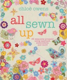 All Sewn Up : 35 Exquisite Projects Using Applique, Embroidery, and More, Hardback