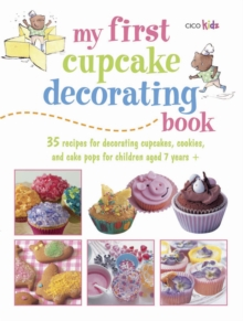 My First Cupcake Decorating Book : Learn Simple Decorating Skills with These 35 Cute & Easy Recipes: Cupcakes, Cake Pops, Cookies, Paperback