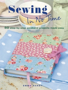 Sewing in No Time : 50 Step-by-step Weekend Projects Made Easy, Paperback