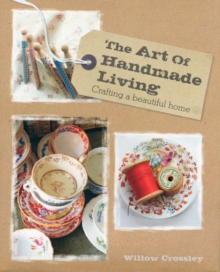 The Art of Handmade Living : Crafting a Beautiful Home, Hardback