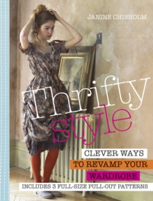 Thrifty Style : Clever Ways to Repurpose Your Wardrobe, Paperback