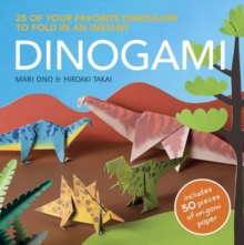 Dinogami : 25 of Your Favourite Dinosaurs to Fold in an Instant, Paperback