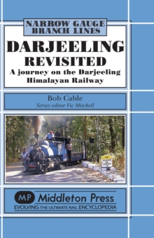Darjeeling Revisited : A Journey on the Darjeeling Himalayan Railway, Hardback