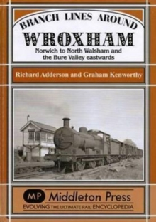Branch Lines Around Wroxham : Norwich to North Walsham and the Bure Valley Eastwards, Hardback
