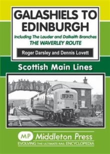 Galashiels to Edinburgh : Including the Lauder and Dalkeith Branches - the Waverley Route, Hardback Book