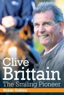 Clive Brittain: the Smiling Pioneer : The Biography of Clive Brittain, Hardback