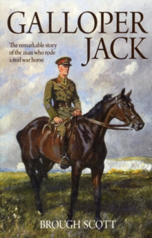 Galloper Jack : The Remarkable Story of the Man Who Rode a Real War Horse, Paperback