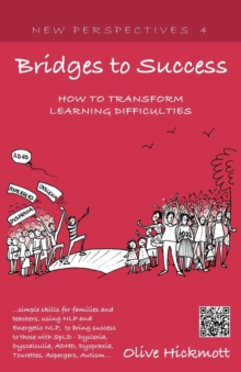 Bridges to Success: Keys to Transforming Learning Difficulties; Simple Skills for Families and Teachers to Bring Success to Those with Dyslexia, Dyscalculia, ADHD, Dyspraxia, Tourettes Syndrome, Asper, Paperback