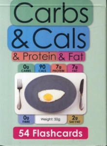Carbs & Cals & Protein & Fat Flashcards : 54 Flashcards for Counting Carbohydrate, Calories, Protein, Fat & Fibre, Cards