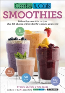 Carbs & Cals Smoothies : 80 Healthy Smoothie Recipes & 275 Photos of Ingredients to Create Your Own!, Paperback