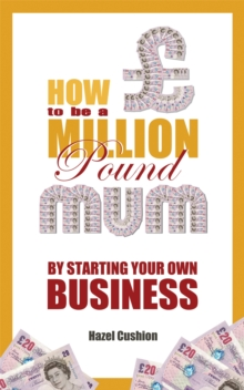 How to be a Million Pound Mum : by Starting Your Own Business, Paperback Book