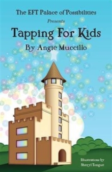 Tapping for Kids : A Children's Guide to Emotional Freedom Technique (EFT), Paperback