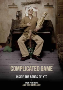 Complicated Game : Inside the Songs of Xtc, Paperback