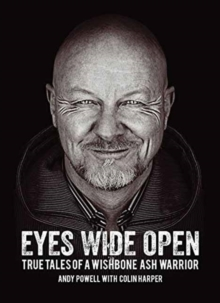 Eyes Wide Open : True Tales of A Wishbone Ash Warrior, Paperback