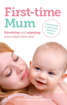 First-Time Mum : Surviving and Enjoying Your Baby's First Year, Paperback