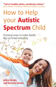 How to Help Your Autistic Spectrum Child : Practical Ways to Make Family Life Run More Smoothly, Paperback Book