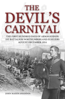 The Devil's Carnival : The First Hundred Days of Armageddon 1st Battalion Northumberland Fusiliers August - December 1914, Paperback
