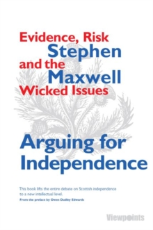 Arguing for Independence : Evidence, Risk and the Wicked Issues, Paperback