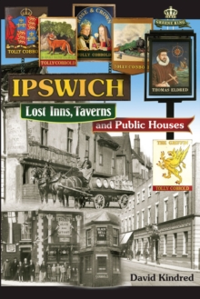 Ipswich: Lost Inns, Taverns and Public Houses, Paperback Book