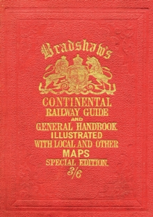 Bradshaw's Continental Railway Guide : For Travellers Through Europe, with an Epitomized Description of Each Country, and Maps of Europe, Showing the Lines of Railways Opened, Hardback Book