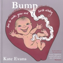 Bump : How to Make, Grow and Birth a Baby, Paperback Book