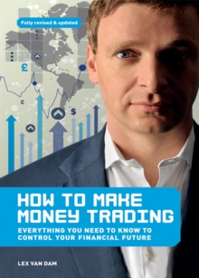 How to Make Money Trading : Everything You Need to Know to Control Your Financial Future, Paperback