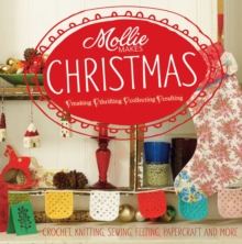 Mollie Makes Christmas : Crochet, Knitting, Sewing, Felting, Papercraft and More, Hardback