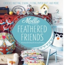 Mollie Makes Feathered Friends : Crochet, Knitting, Sewing, Felting, Papercraft and More, Hardback
