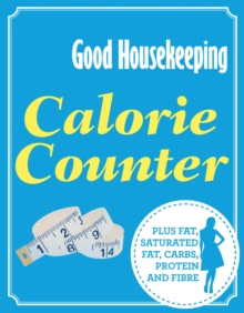 Good Housekeeping Calorie Counter : Plus Fat, Saturated Fat, Carbs, Protein and Fibre, Paperback