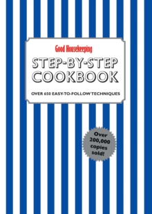 Good Housekeeping Step-by-Step Cookbook : Over 650 Easy-To-Follow Techniques, Hardback