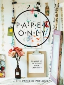 Paper Only : 20 Ways to Kick-Start Your Creativity, Paperback